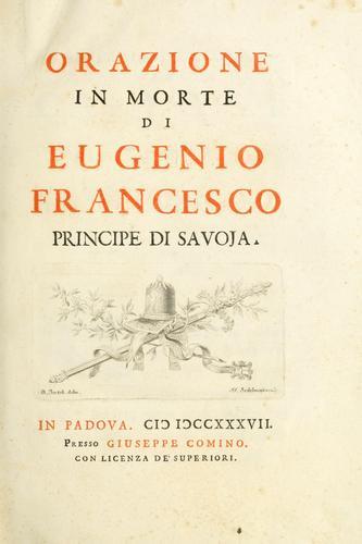 Orazione in morte di Eugenio Francesco, principe di Savoja.
