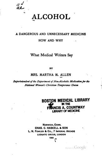 Alcohol, a Dangerous and Unnecessary Medicine: How and Why; what Medical Writers Say by Martha Meir Allen