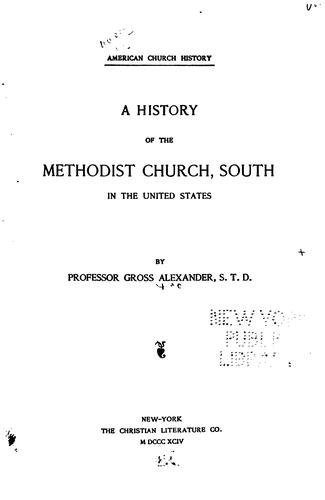 A History of the Methodist Church, South, in the United States by Gross Alexander