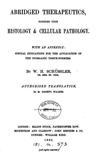 Abridged therapeutics, founded upon histology & cellular pathology, tr. by M.D. Walker by Wilhelm Heinrich Schüssler