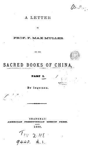 A letter to prof. F. Max Muller on the sacred books of China, by Inquirer by Andrew Patton Happer
