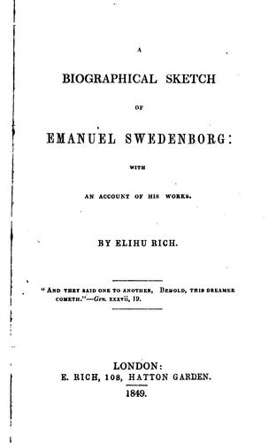 A Biographical Sketch of Emanuel Swedenborg: With an Account of His Works by Elihu Rich