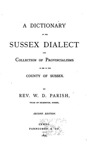 A dictionary of the Sussex dialect and collection of provincialisms in use in the county of Sussex by William Douglas Parish