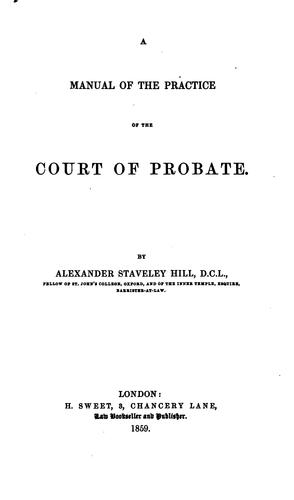 A Manual of the Practice of the Court of Probate by Alexander Staveley Hill