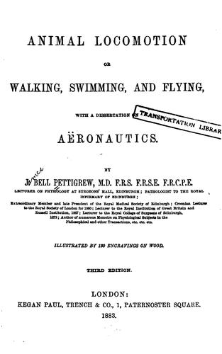 Animal Locomotion: Or Walking, Swimming, and Flying, with a Dissertation on Aëronautics by James Bell Pettigrew
