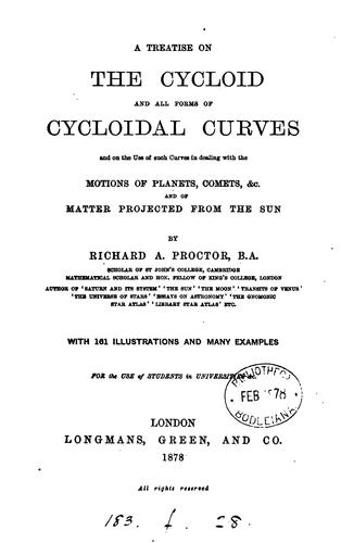 A treatise on the cycloid and all forms of cycloidal curves by Richard A. Proctor