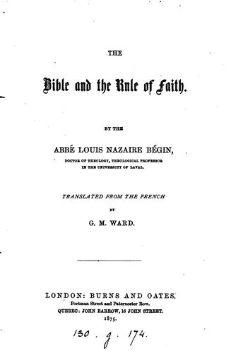 The Bible and the rule of faith, tr. by G.M. Ward by Louis Nazaire Bégin
