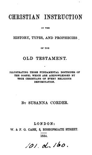 Christian instruction in the history, types, and prophecies of the Old Testament by Susanna Corder
