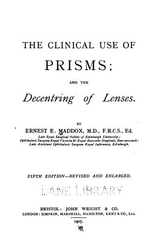 The Clinical use of prisms; and the decenting of lenses by Ernest Edmund Maddox