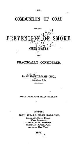 The Combustion of Coal and the Prevention of Smoke: Chemically and Practically Considered by Charles Wye Williams