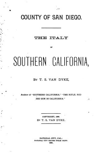County of San Diego: The Italy of Southern California by Theodore Strong Van Dyke