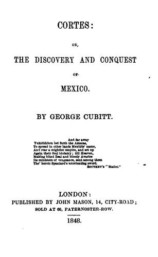 Cortes, Or, The Discovery and Conquest of Mexico by George Cubitt